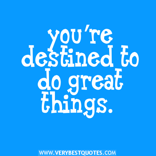 you're-destined-to-do-great-things.-